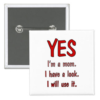 Funny Mom t-shirts: I have a look and will use it. Buttons