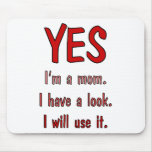 Funny Mom t-shirts: I have a look and will use it. Mousepad