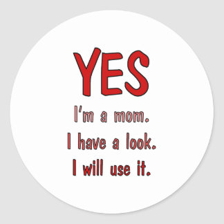 Funny Mom t-shirts: I have a look and will use it. Classic Round Sticker