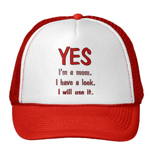 Funny Mom t-shirts: I have a look and will use it. Trucker Hat