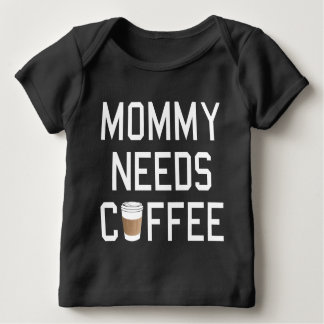 Funny - Mommy Needs Coffee Infant T-shirt