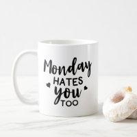 Funny Monday Hates You Too Coffee Mug
