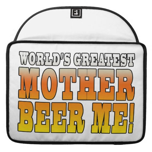 Funny Mothers Moms Worlds Greatest Mother Beer Me! Sleeve For MacBooks