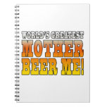 Funny Mothers Moms Worlds Greatest Mother Beer Me! Notebook