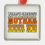 Funny Mothers Moms Worlds Greatest Mother Beer Me! Square Metal Christmas Ornament