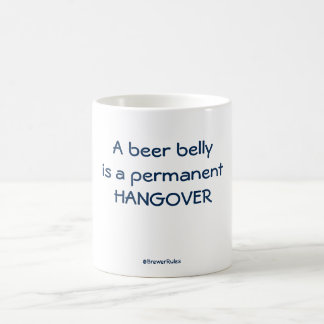Funny mug: A beer belly is a permanent hangover Coffee Mug
