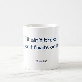 Funny mug: If it ain't broke, don't fixate on it Coffee Mug