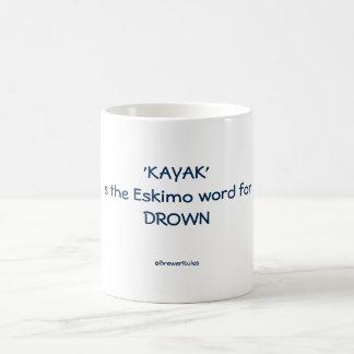 Funny mug: Kayak is the Eskimo word for drown Coffee Mug