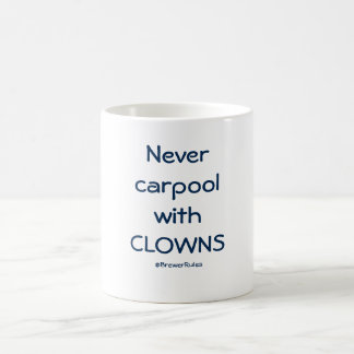 Funny mug: Never carpool with clowns Coffee Mug