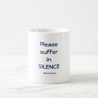 Funny mug: Please suffer in silence Coffee Mug