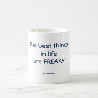 Funny mug: The best things in life are freaky Coffee Mug