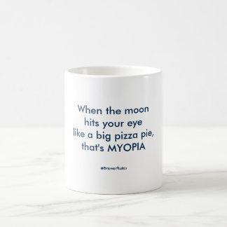 Funny mug: When the moon hits your eye  . . . Coffee Mug