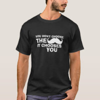 Funny Mustache Dark T-Shirt It Chooses You