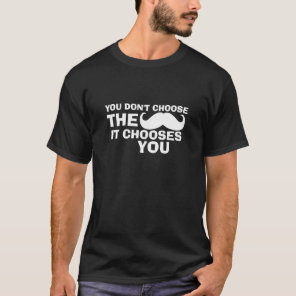 Funny Mustache Dark T-Shirt It Chooses You