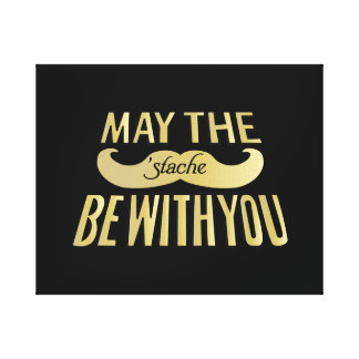 Funny Mustache - May the Stache be with you Canvas Print