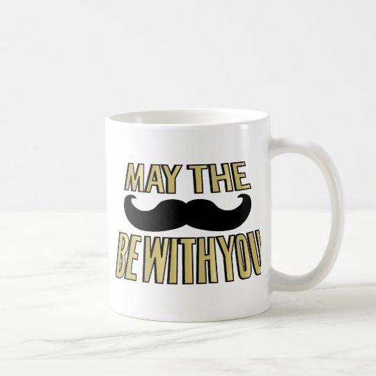 Funny Mustache- May the stache be with you Coffee Mug