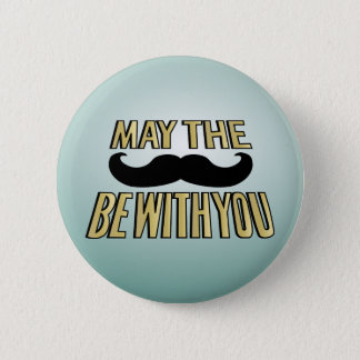Funny Mustache- May the stache be with you Pinback Button