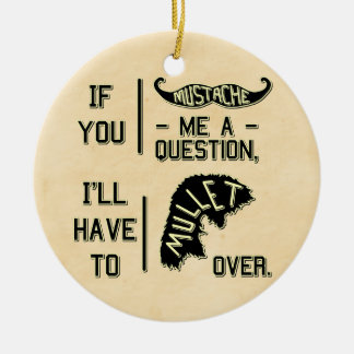 Funny Mustache Question Mullet Joke Pun Ceramic Ornament