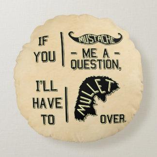 Funny Mustache Question Mullet Joke Pun Round Pillow