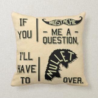 Funny Mustache Question Mullet Joke Pun Pillow