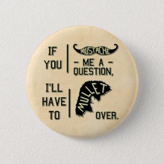 Funny Mustache Question Mullet Joke Pun Pinback Button