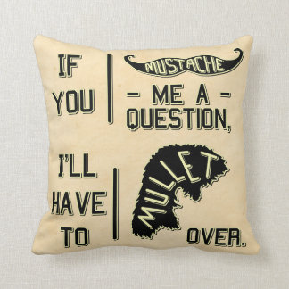 Funny Mustache Question Mullet Joke Pun Throw Pillow