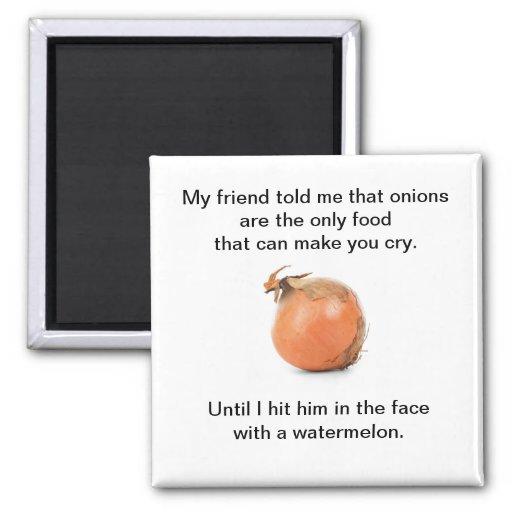 """Funny """"My Friend Told Me That Onions..."""" Magnet"""