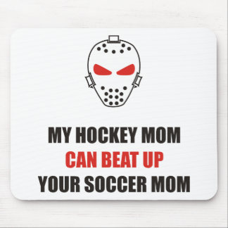 Funny - My hockey mom can beat up your soccer mom Mouse Pad