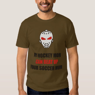 Funny - My hockey mom can beat up your soccer mom Shirts