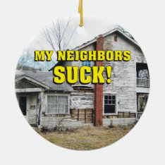 Funny My Neighbors Suck Ceramic Ornament at Zazzle