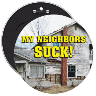 Funny My Neighbors Suck Pinback Button