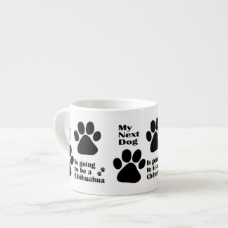 Funny My Next Dog is Going to be a Chihuahua Espresso Cup