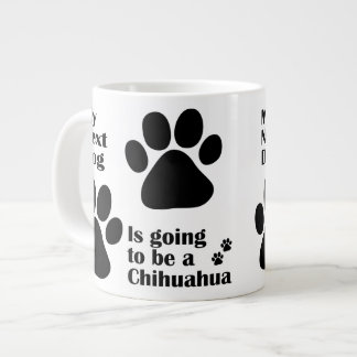 Funny My Next Dog is Going to be a Chihuahua Large Coffee Mug