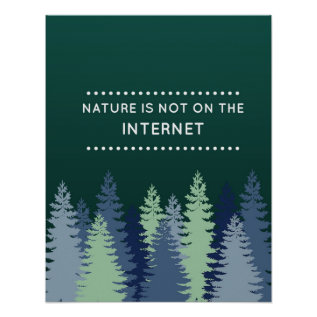 Funny Nature And Internet Quote Poster at Zazzle