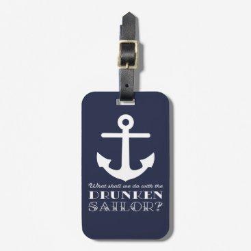 Funny Naval Drunken Sailor Sea Shanty Nautical Bag Tag