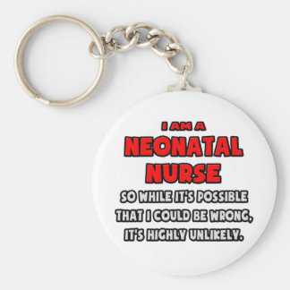 Funny Neonatal Nurse .. Highly Unlikely Keychains