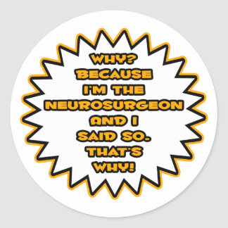 Funny Neurosurgeon ... Because I Said So Sticker