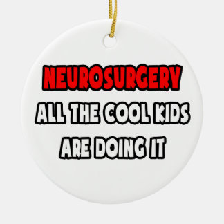 Funny Neurosurgeon Shirts and Gifts Ceramic Ornament