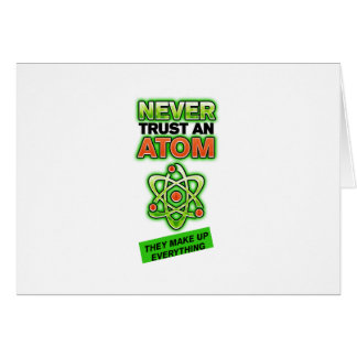 Funny Never Trust an Atom Greeting Card