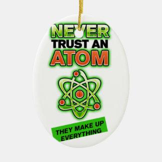Funny Never Trust an Atom Ceramic Ornament