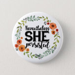 "Funny Nevertheless she persisted cute vintage meme Button<br><div class=""desc"">Nevertheless she persisted meme typography.