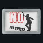 "Funny No Fat Chicks Belt Buckle<br><div class=""desc"">Unique designs at Custom Vendetta Skulls, aviation, music, funny, sports, tribal and much more!</div>"