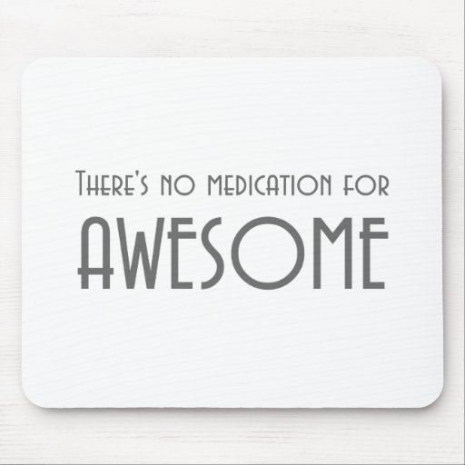 Funny no medication for awesome t-shirts & gifts. mousepads