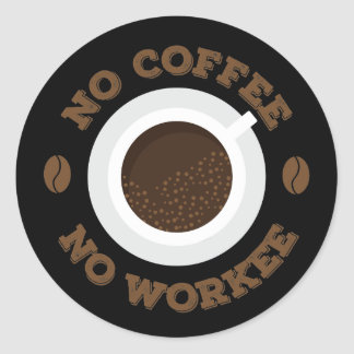 Funny No Morning Coffee No Work  Caffeine Lovers Classic Round Sticker