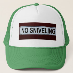 c219a3f4 Funny No Sniveling Sign Trucker Hat
