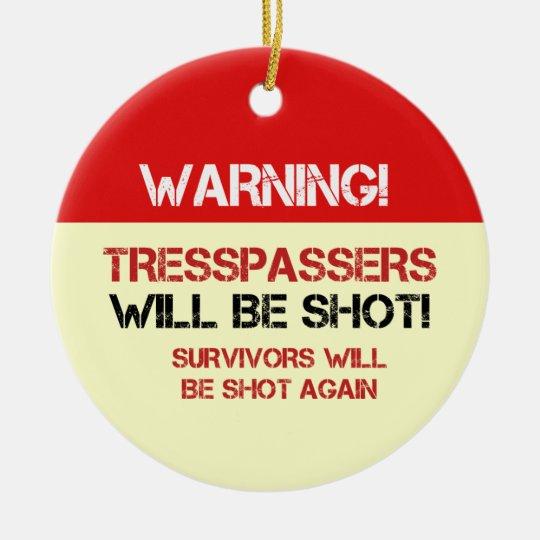 Funny No Tresspassing Signs Ceramic Ornament