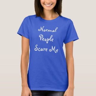 Funny Normal People Scare Me T-Shirt