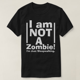 Funny Not a Zombie, Just Sleepwalking T-Shirt