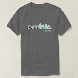 Funny Not All Who Wander Get Lost Hiking T-Shirt