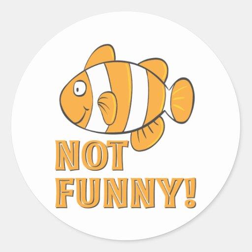 funny NOT FUNNY clownfish clown fish Classic Round Sticker